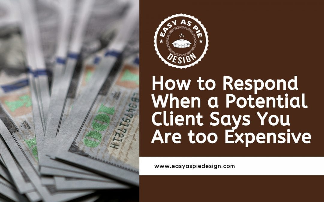 How to respond when a potential client says you are too expensive