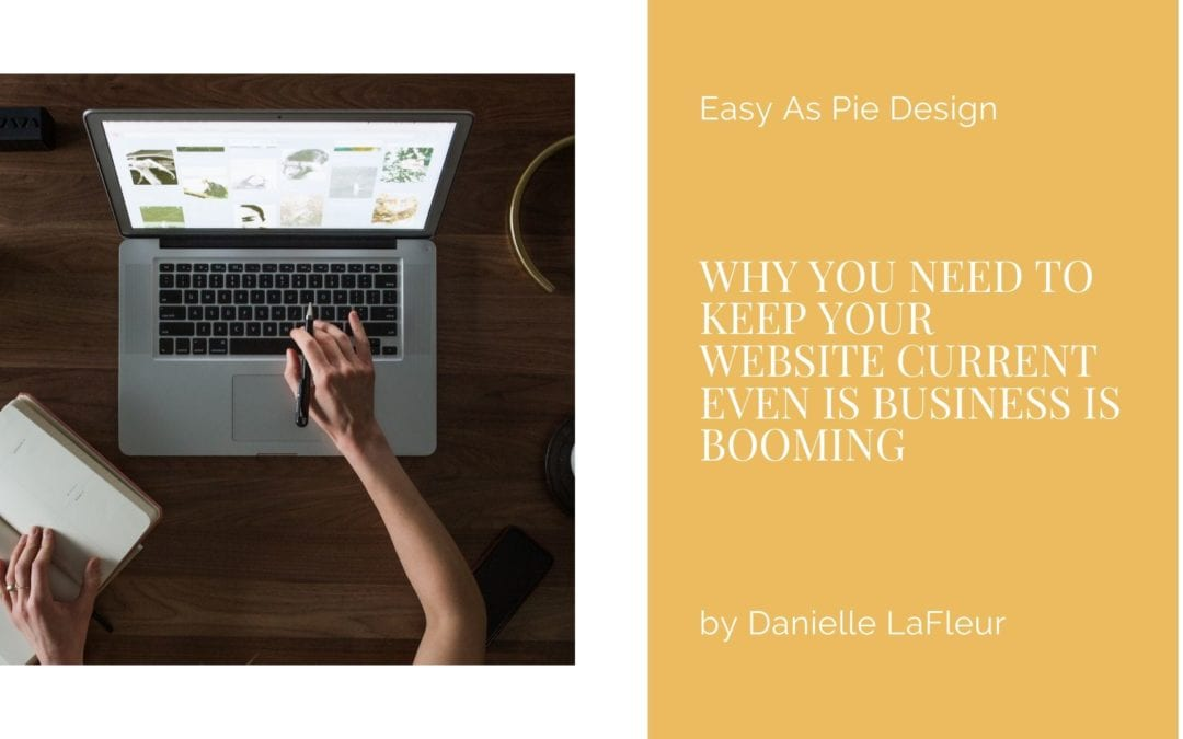 Why You Need to Keep Your Website Current Even is Business is Booming