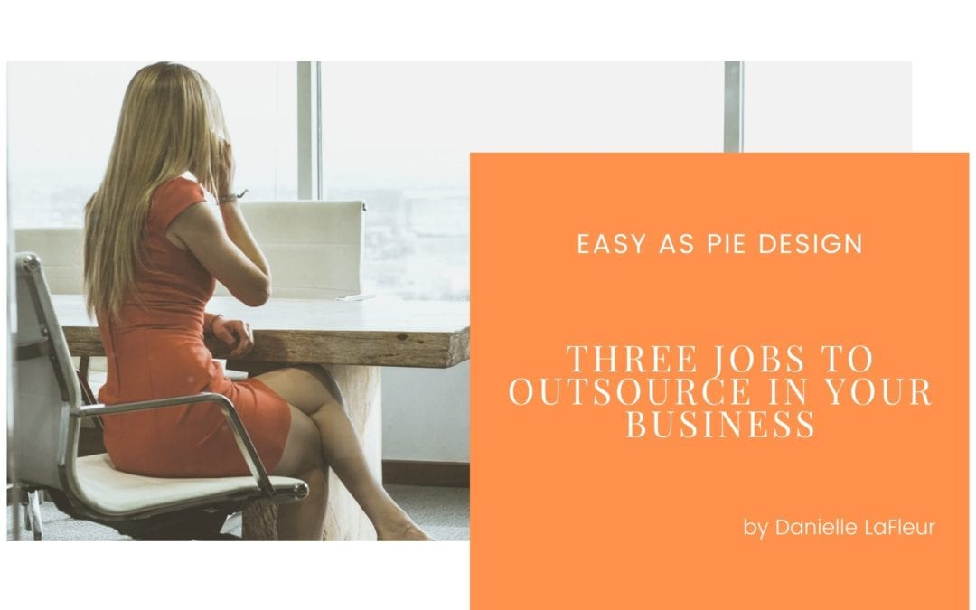 Three Jobs to Outsource in Your Business